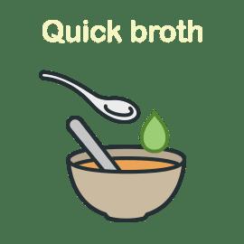 Quick broth